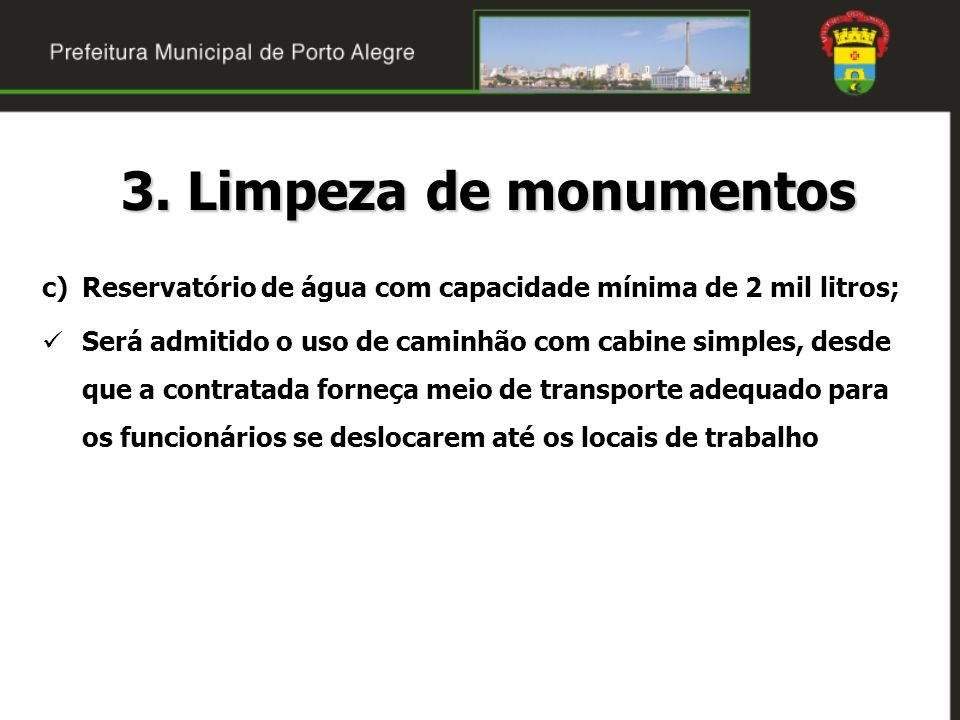 3. Limpeza de monumentos Reservatório de água com capacidade mínima de 2 mil litros;
