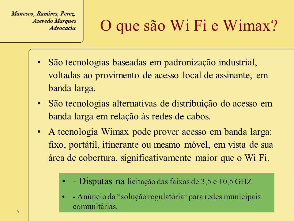 O que são Wi Fi e Wimax São tecnologias baseadas em padronização industrial, voltadas ao provimento de acesso local de assinante, em banda larga.