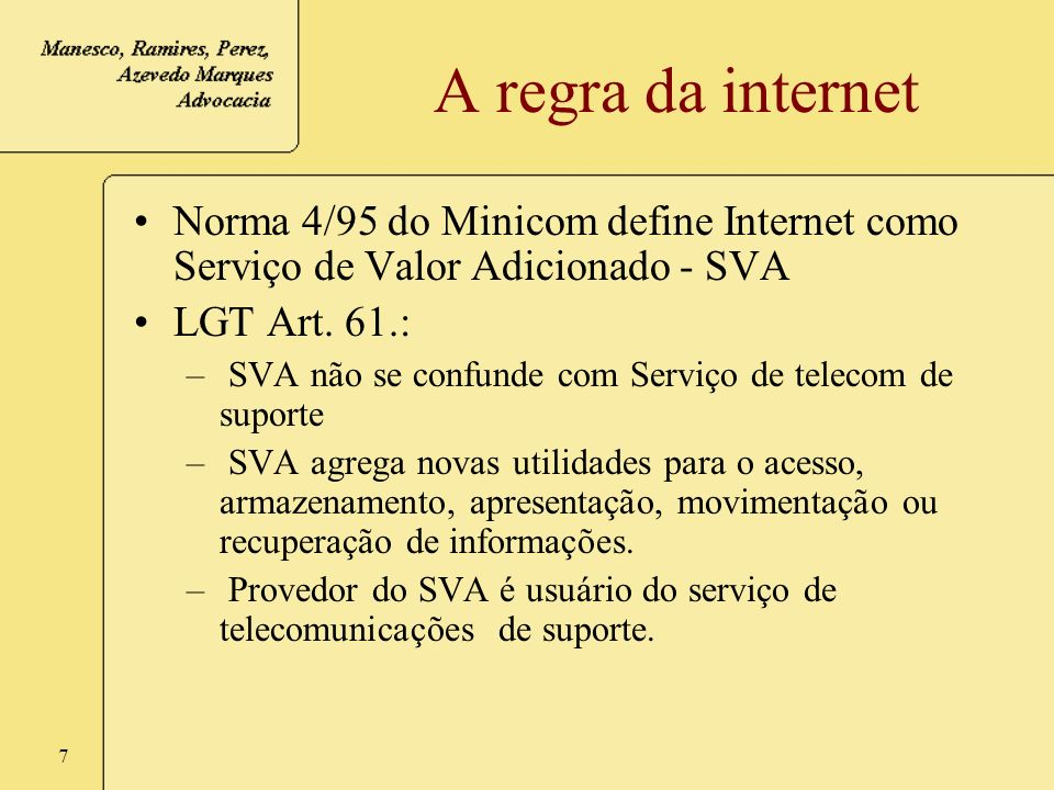 A regra da internet Norma 4/95 do Minicom define Internet como Serviço de Valor Adicionado - SVA. LGT Art. 61.: