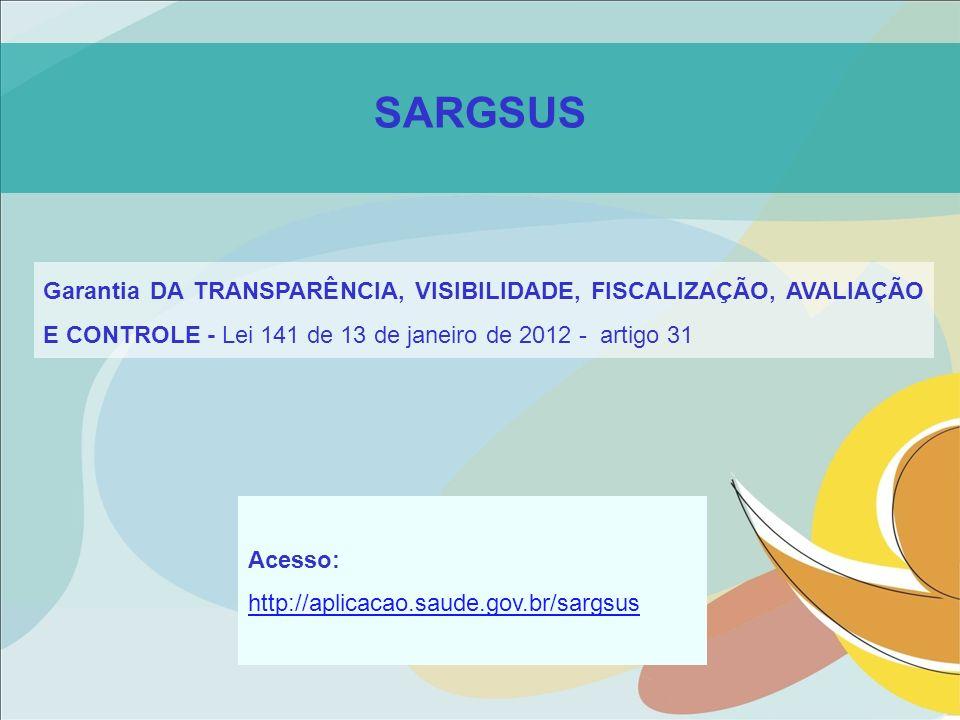 SARGSUS Garantia DA TRANSPARÊNCIA, VISIBILIDADE, FISCALIZAÇÃO, AVALIAÇÃO E CONTROLE - Lei 141 de 13 de janeiro de 2012 - artigo 31.