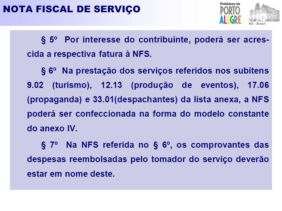 NOTA FISCAL DE SERVIÇO § 5º Por interesse do contribuinte, poderá ser acres-cida a respectiva fatura à NFS.