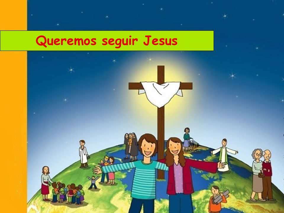Queremos seguir Jesus