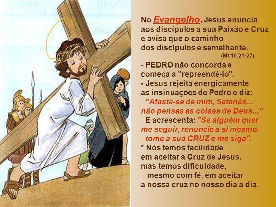 No Evangelho, Jesus anuncia aos discípulos a sua Paixão e Cruz