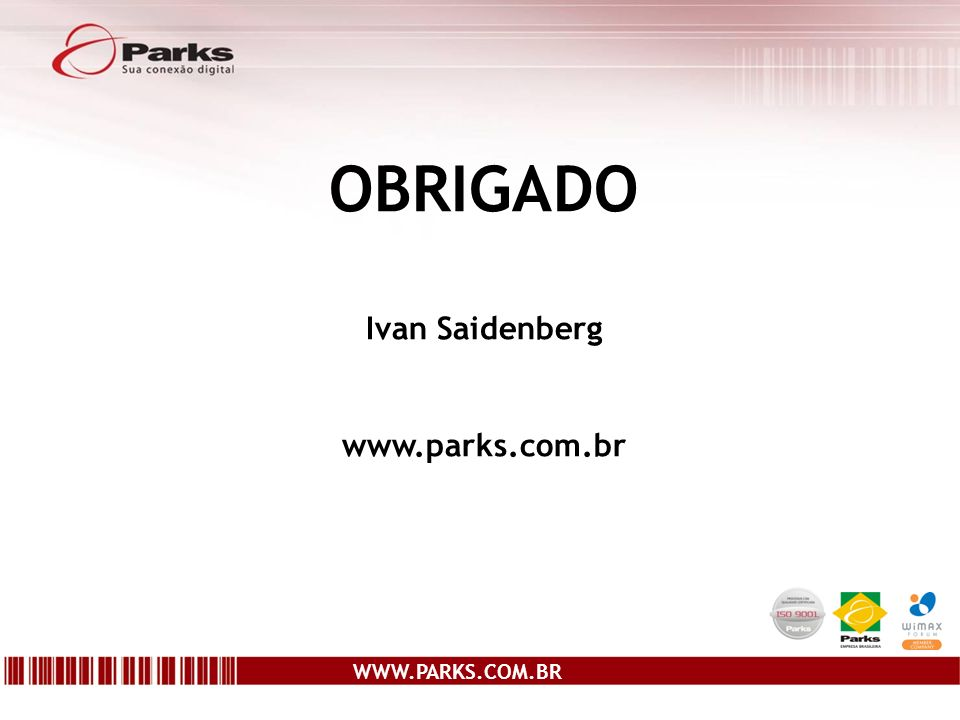 OBRIGADO Ivan Saidenberg www.parks.com.br WWW.PARKS.COM.BR