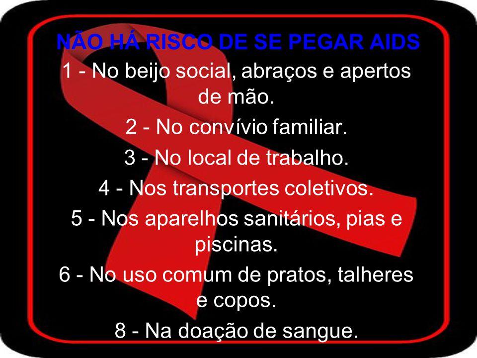 NÃO HÁ RISCO DE SE PEGAR AIDS