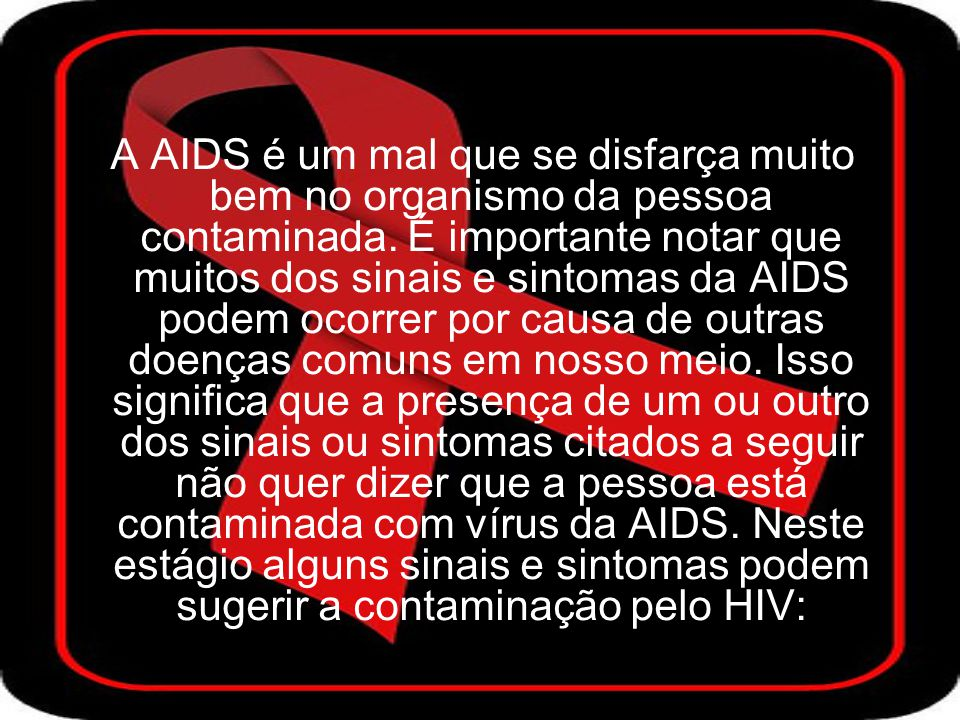 A AIDS é um mal que se disfarça muito bem no organismo da pessoa contaminada.