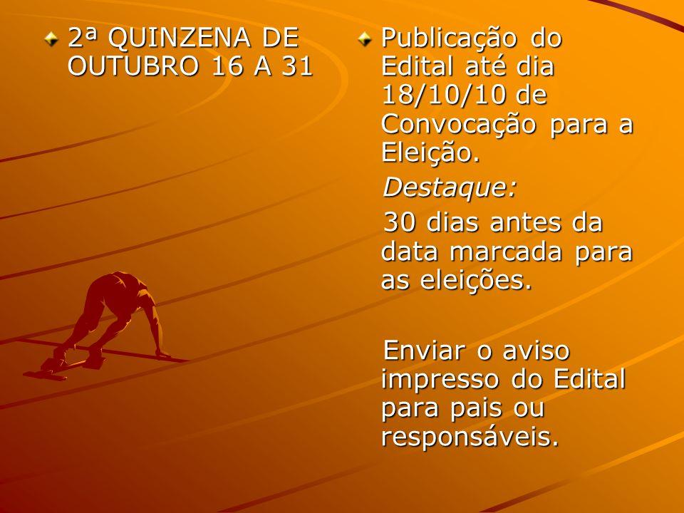 2ª QUINZENA DE OUTUBRO 16 A 31 Publicação do Edital até dia 18/10/10 de Convocação para a Eleição. Destaque: