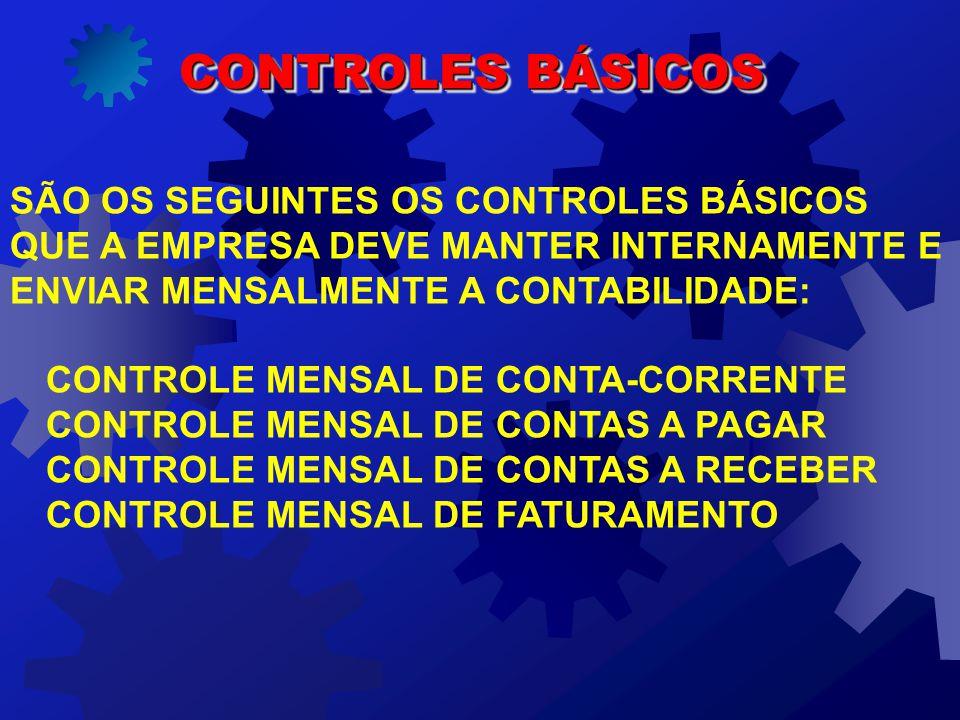 CONTROLES BÁSICOS SÃO OS SEGUINTES OS CONTROLES BÁSICOS QUE A EMPRESA DEVE MANTER INTERNAMENTE E ENVIAR MENSALMENTE A CONTABILIDADE: