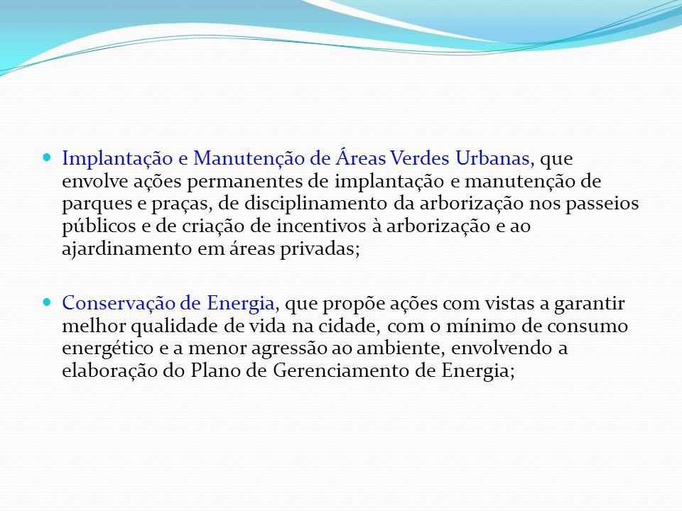 Implantação e Manutenção de Áreas Verdes Urbanas, que envolve ações permanentes de implantação e manutenção de parques e praças, de disciplinamento da arborização nos passeios públicos e de criação de incentivos à arborização e ao ajardinamento em áreas privadas;