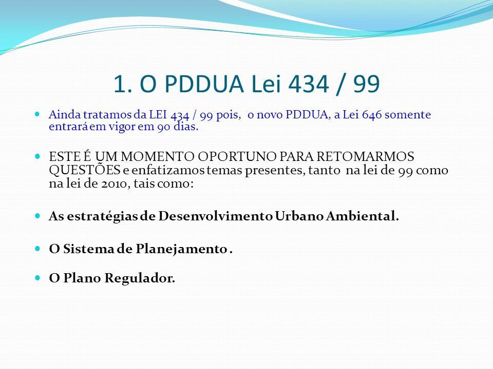 1. O PDDUA Lei 434 / 99 Ainda tratamos da LEI 434 / 99 pois, o novo PDDUA, a Lei 646 somente entrará em vigor em 90 dias.