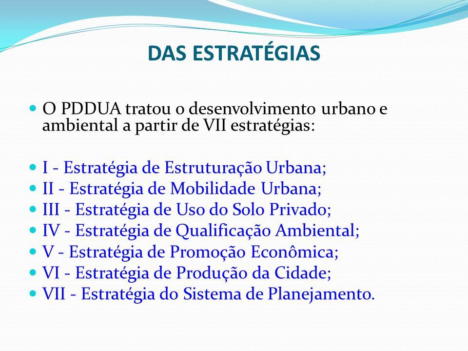 DAS ESTRATÉGIAS O PDDUA tratou o desenvolvimento urbano e ambiental a partir de VII estratégias: I - Estratégia de Estruturação Urbana;