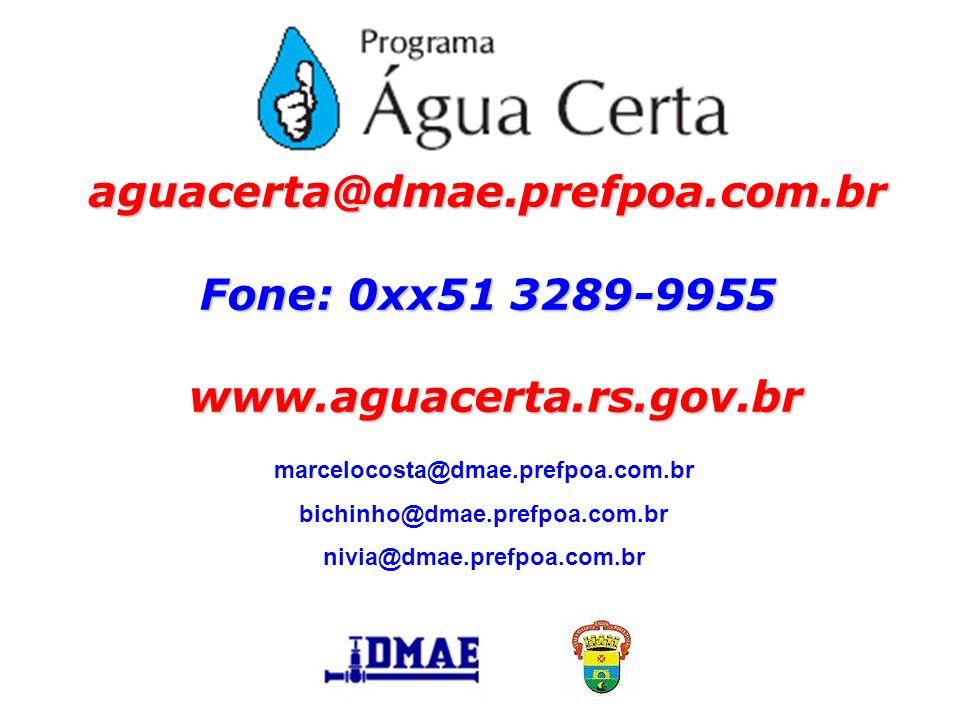 aguacerta@dmae. prefpoa. com. br Fone: 0xx51 3289-9955 www. aguacerta