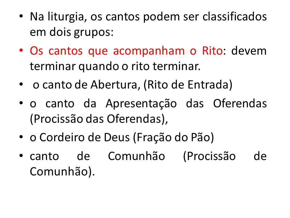 Na liturgia, os cantos podem ser classificados em dois grupos: