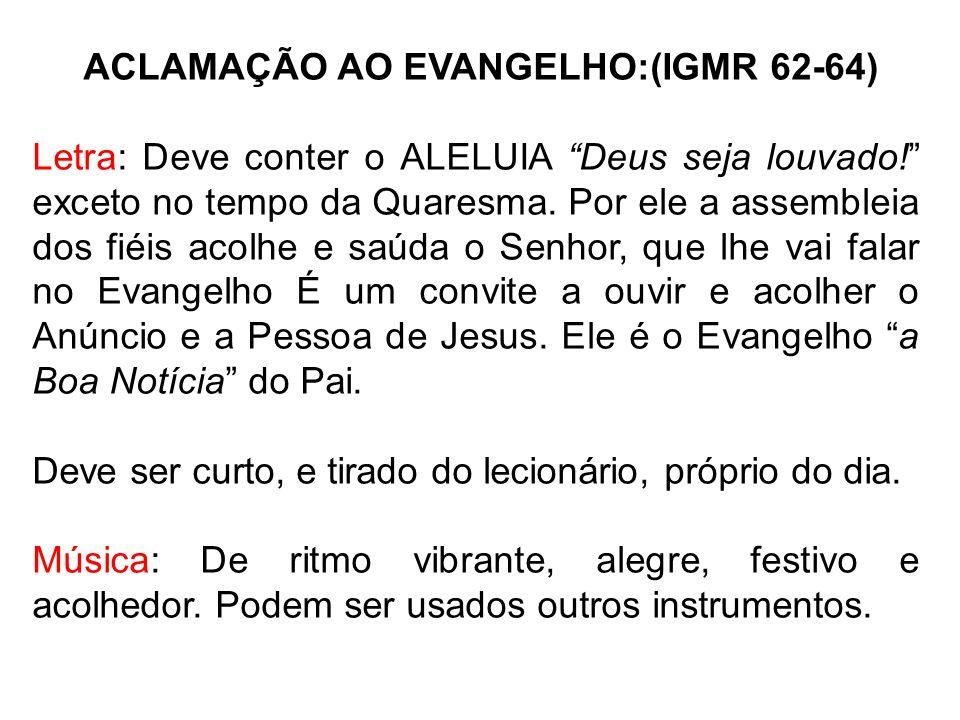 ACLAMAÇÃO AO EVANGELHO:(IGMR 62-64)