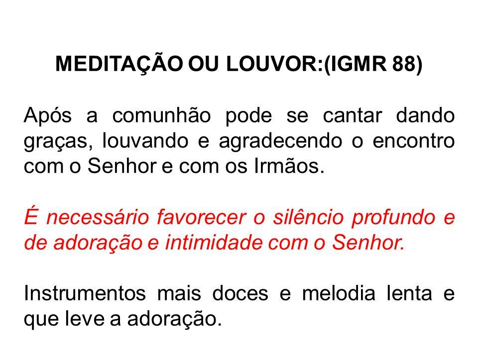 MEDITAÇÃO OU LOUVOR:(IGMR 88)