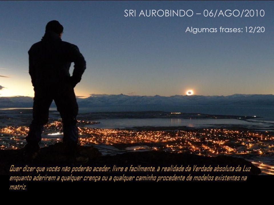 SRI AUROBINDO – 06/AGO/2010 Algumas frases: 12/20