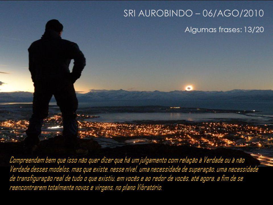 SRI AUROBINDO – 06/AGO/2010 Algumas frases: 13/20