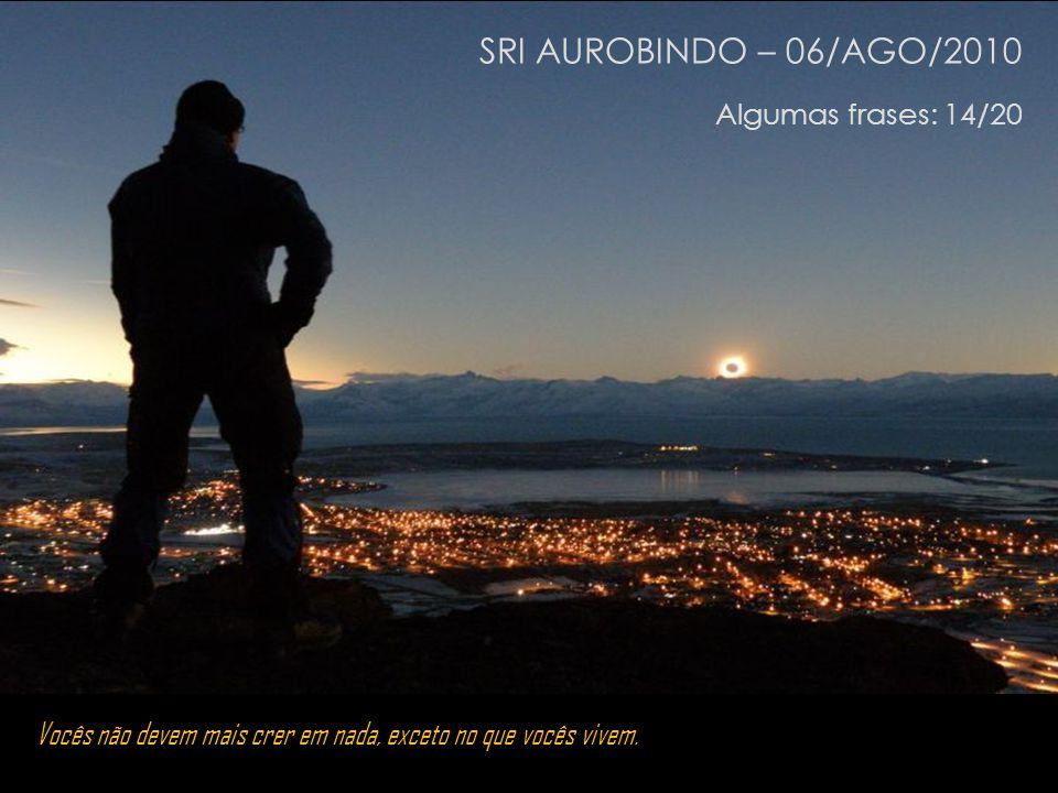 SRI AUROBINDO – 06/AGO/2010 Algumas frases: 14/20