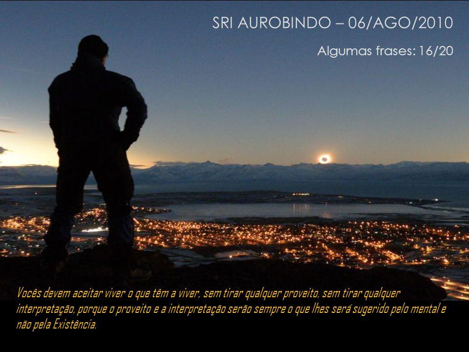 SRI AUROBINDO – 06/AGO/2010 Algumas frases: 16/20
