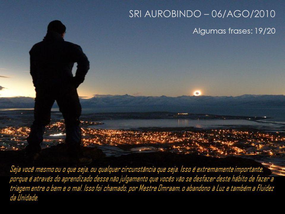 SRI AUROBINDO – 06/AGO/2010 Algumas frases: 19/20