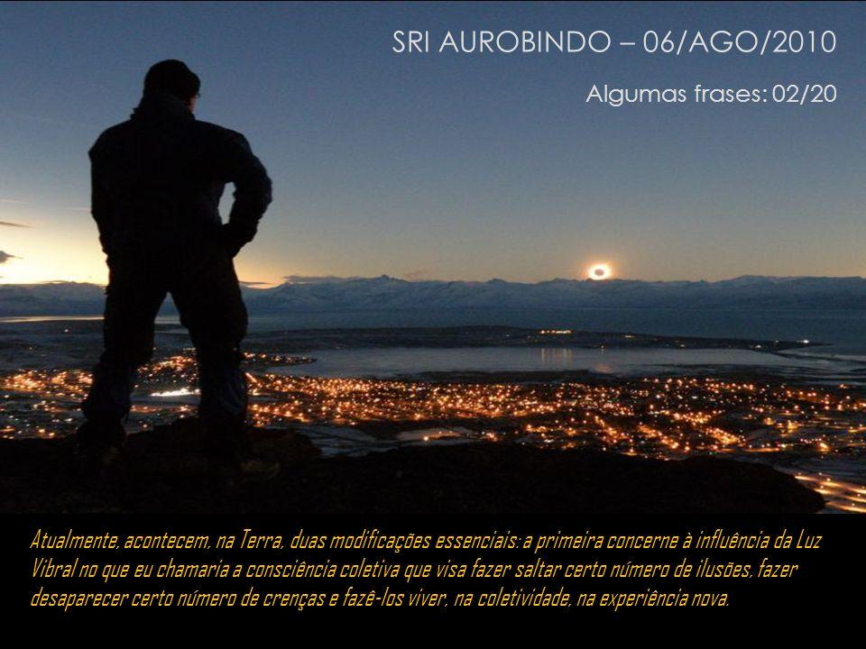 SRI AUROBINDO – 06/AGO/2010 Algumas frases: 02/20