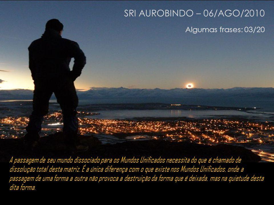 SRI AUROBINDO – 06/AGO/2010 Algumas frases: 03/20