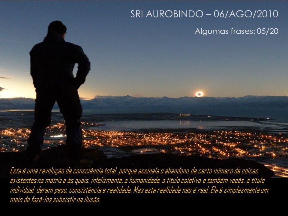 SRI AUROBINDO – 06/AGO/2010 Algumas frases: 05/20