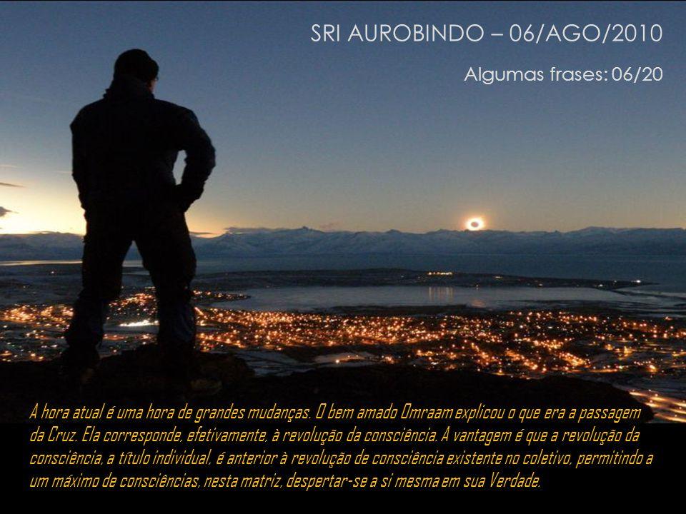 SRI AUROBINDO – 06/AGO/2010 Algumas frases: 06/20