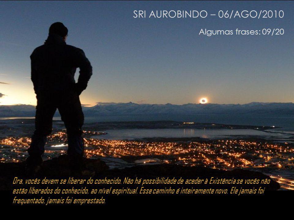 SRI AUROBINDO – 06/AGO/2010 Algumas frases: 09/20