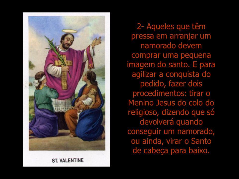 2- Aqueles que têm pressa em arranjar um namorado devem comprar uma pequena imagem do santo.