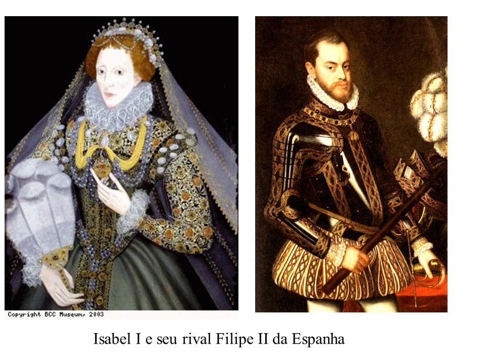 Isabel I e seu rival Filipe II da Espanha