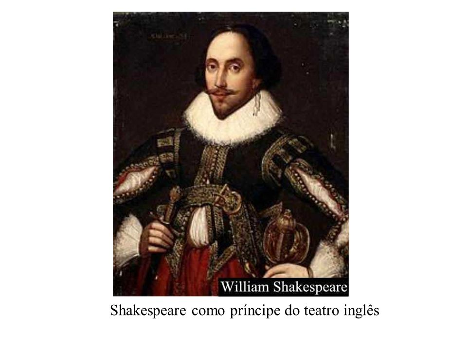Shakespeare como príncipe do teatro inglês
