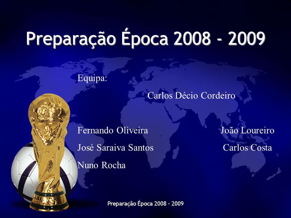 Preparação Época 2008 - 2009 Equipa: Carlos Décio Cordeiro