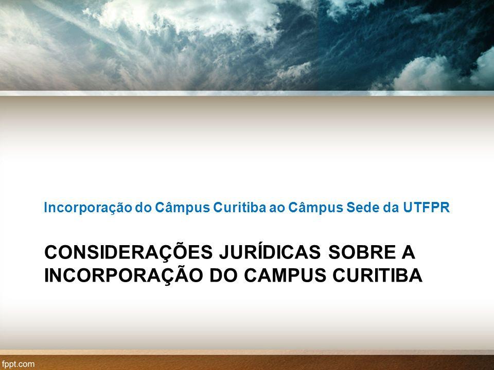 CONSIDERAÇÕES JURÍDICAS SOBRE A INCORPORAÇÃO DO CAMPUS CURITIBA