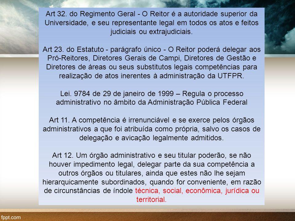 Art 32. do Regimento Geral - O Reitor é a autoridade superior da Universidade, e seu representante legal em todos os atos e feitos judiciais ou extrajudiciais.