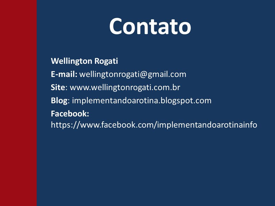 Contato Wellington Rogati E-mail: wellingtonrogati@gmail.com