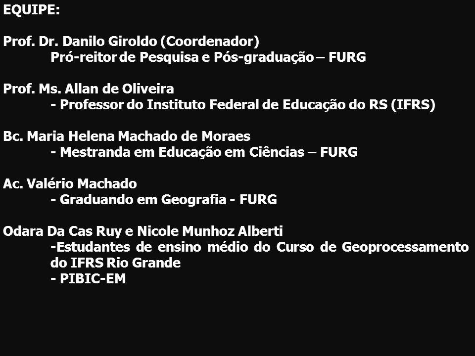 EQUIPE: Prof. Dr. Danilo Giroldo (Coordenador) Pró-reitor de Pesquisa e Pós-graduação – FURG. Prof. Ms. Allan de Oliveira.