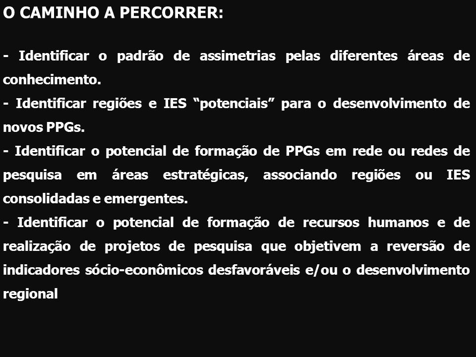 O CAMINHO A PERCORRER: - Identificar o padrão de assimetrias pelas diferentes áreas de conhecimento.