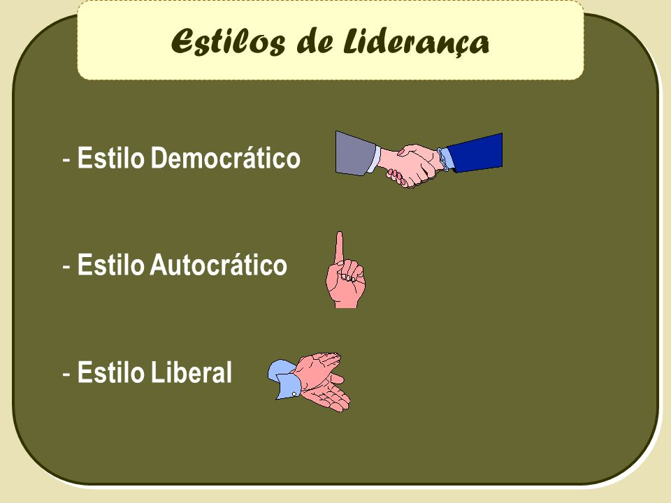 Estilos de Liderança - Estilo Democrático - Estilo Autocrático