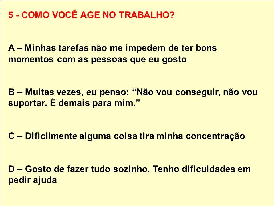 5 - COMO VOCÊ AGE NO TRABALHO