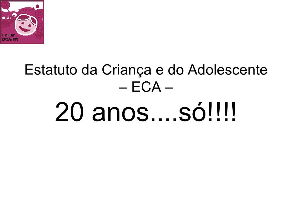 Estatuto da Criança e do Adolescente – ECA – 20 anos....só!!!!