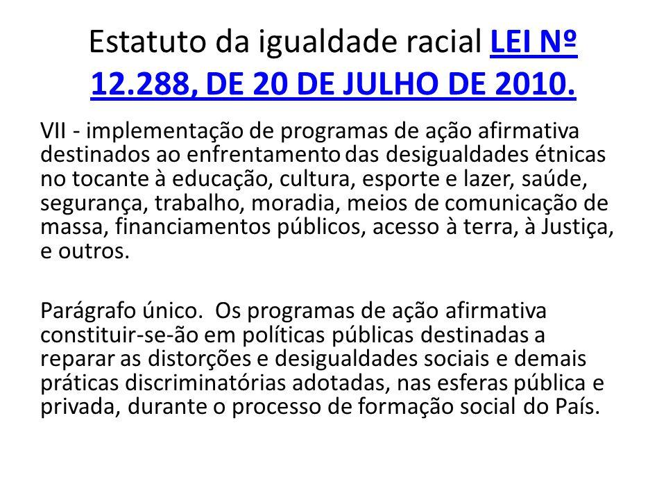 Estatuto da igualdade racial LEI Nº 12.288, DE 20 DE JULHO DE 2010.