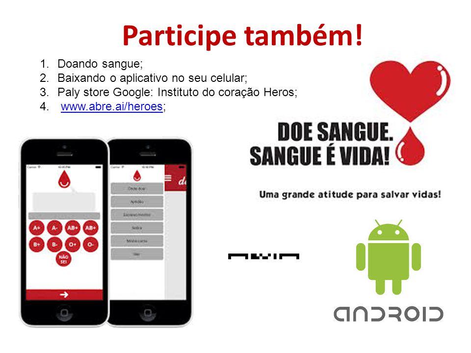 Participe também! Doando sangue; Baixando o aplicativo no seu celular;