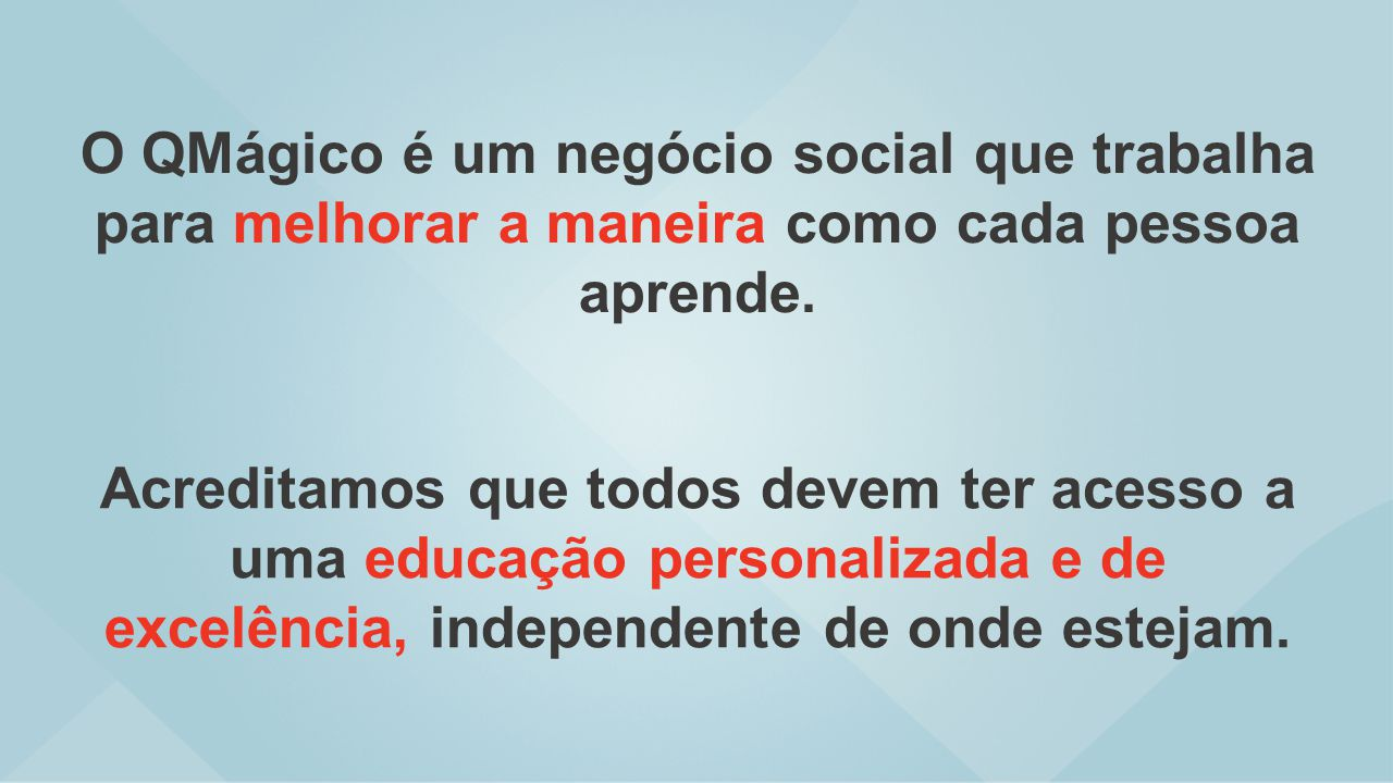 O QMágico é um negócio social que trabalha para melhorar a maneira como cada pessoa aprende.