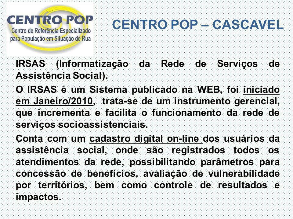 CENTRO POP – CASCAVEL IRSAS (Informatização da Rede de Serviços de Assistência Social).