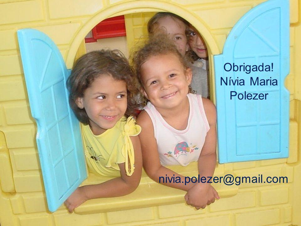 Obrigada! Nívia Maria Polezer nivia.polezer@gmail.com