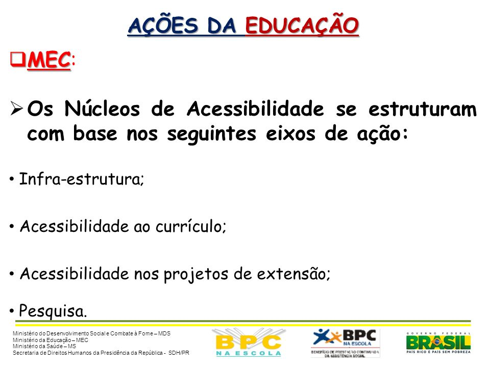 AÇÕES DA EDUCAÇÃO MEC: Os Núcleos de Acessibilidade se estruturam com base nos seguintes eixos de ação: