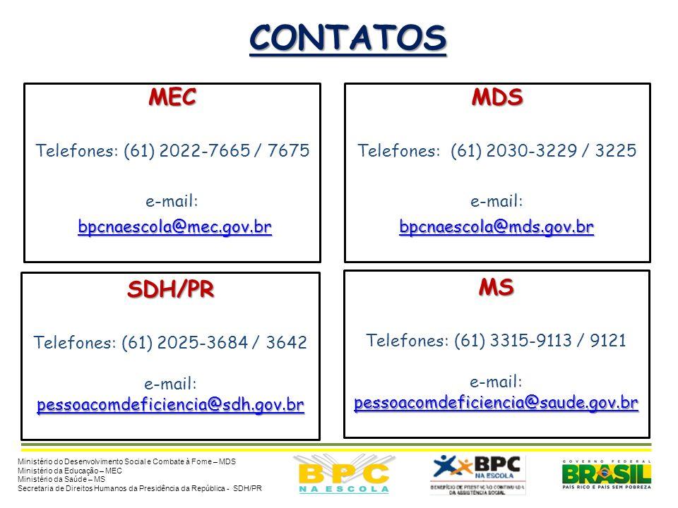 CONTATOS MEC MDS SDH/PR MS Telefones: (61) 2022-7665 / 7675 e-mail:
