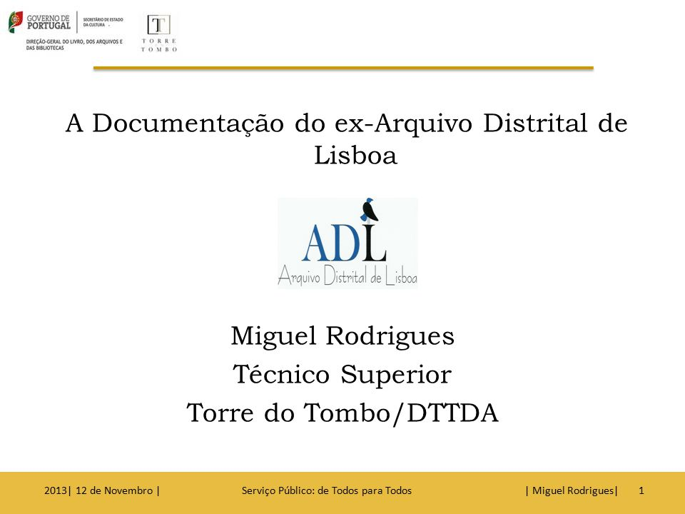 A Documentação do ex-Arquivo Distrital de Lisboa Miguel Rodrigues Técnico Superior Torre do Tombo/DTTDA