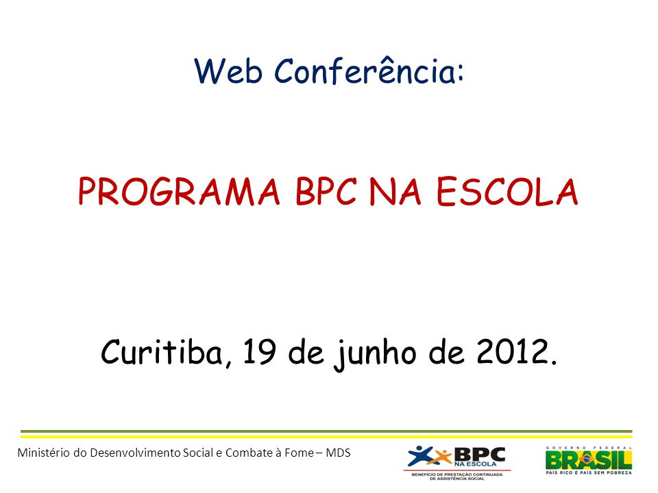 PROGRAMA BPC NA ESCOLA Web Conferência: Curitiba, 19 de junho de 2012.